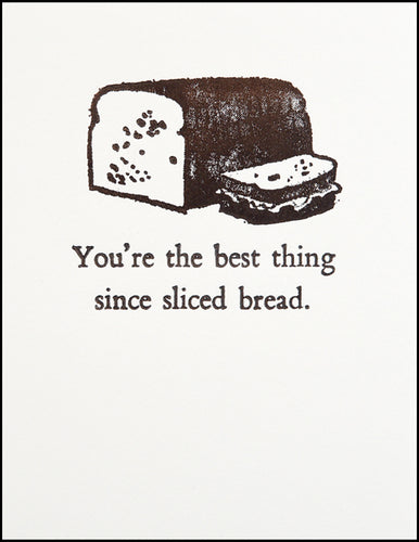 You're the best thing since sliced bread.