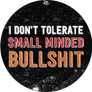 I Don't Tolerate Small Minded Bulls@#t Button