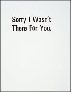 Sorry I Wasn't There For You. Greeting Card