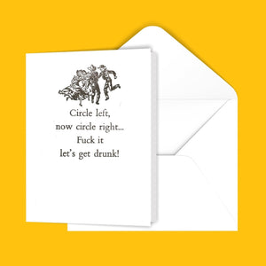 Circle left, now circle right...F@#k it let's get drunk! Greeting Card