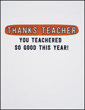Load image into Gallery viewer, Thanks Teacher You Teachered So Good This Year! Greeting Card