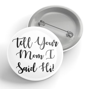 Tell Your Mom I Said Hi! Button