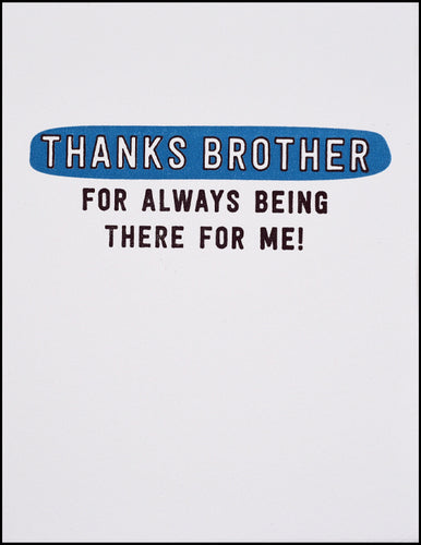 Thanks Brother For Always Being There For Me!