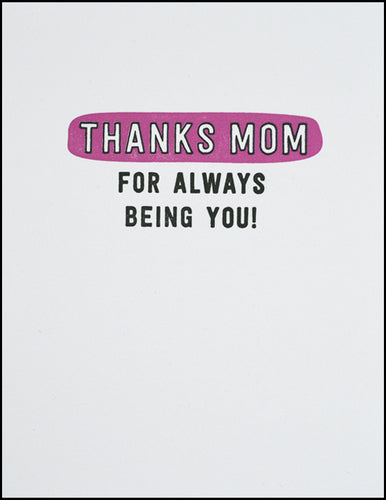 Thanks Mom For Always Being You!