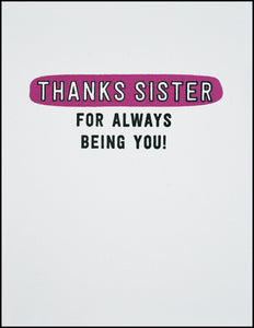 Thanks Sister For Always Being You!