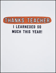 Thanks Teacher I Learneded So Much This Year Greeting Card
