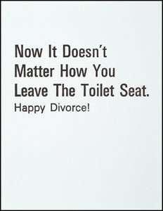 Now It Doesn't Matter How You Leave The Toilet Seat. Happy Divorce!