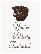 Load image into Gallery viewer, You're Udderly Fantastic! Greeting Card