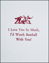 Load image into Gallery viewer, I Love You So Much, I'd Watch Baseball With You! Greeting Card
