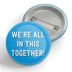 We're All In This Together! Button