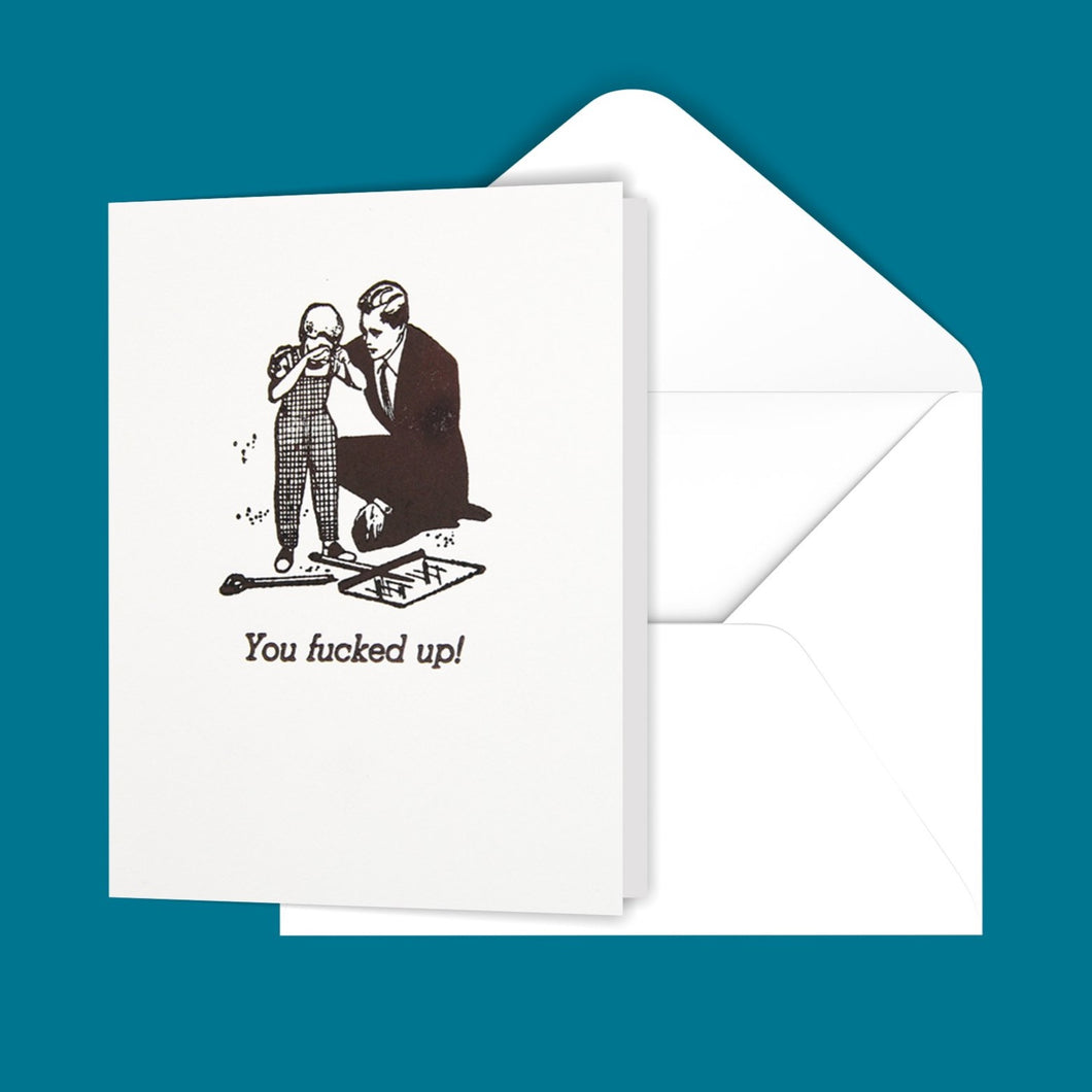 You f@#$ed up! Greeting Card