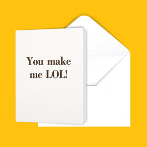 You make me LOL! Greeting Card