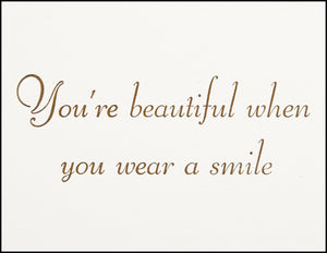 You're beautiful when you wear a smile