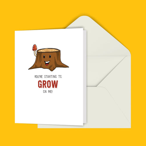 You're Starting To Grow On Me! Greeting Card