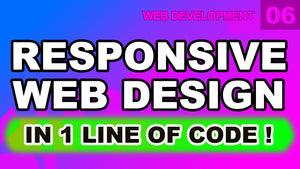 Web Development: 06 - Responsive Web Design In 1 Line of Code Tutorial