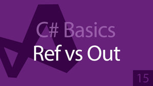 C# Beginners: 15 - Ref and Out Keywords