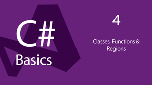 C# Beginners: 04 Classes Functions and Regions