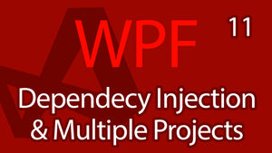 C# WPF UI Tutorials: 11 - Dependency Injection & Multiple Projects