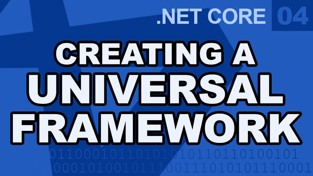 .Net Core - Creating a Universal Framework for Larger Projects
