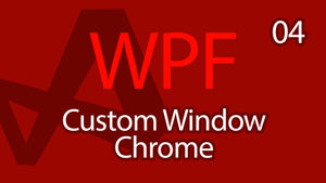C# WPF UI Tutorials: 04 - Custom Window Chrome and Styles