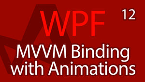 C# WPF UI Tutorials: 12 - MVVM View Model Binding to Animations