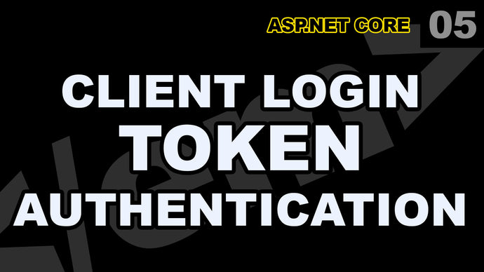 ASP.Net Core: 05 - Client Login Token Authentication