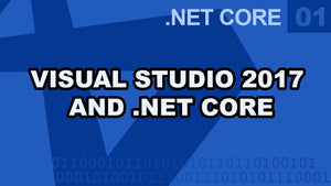 .Net Core - Installing 2017 and Getting Started