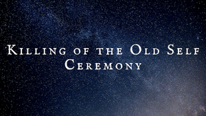 Killing of the Old Self Ceremony