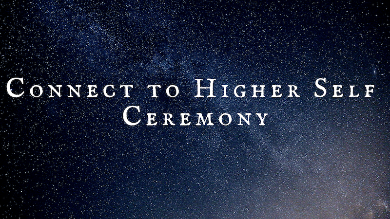 Connect to Higher Self Ceremony