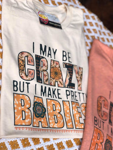Crazy but pretty babies tee