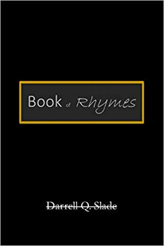 Book of Rhymes By: Darrell Q. Slade