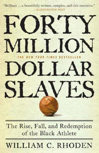 Forty Million Dollar Slaves By: William C. Rhoden