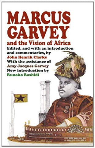 Marcus Garvey and the Vision of Africa Edited By: John Henrik Clarke