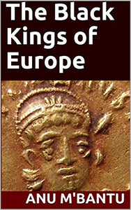 THE BLACK KINGS OF EUROPE: ANU M'BANTU