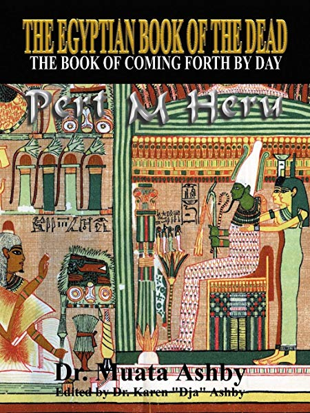 The Egyptian Book of the Dead By: Dr. Muata Ashby