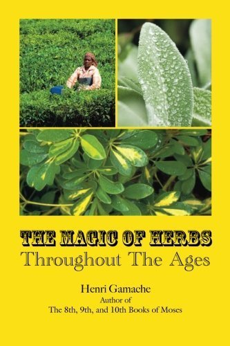 The Magic of Herbs Throughout The Age By: Henri Gamache
