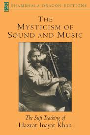 The Mysticism of Sound & Music By: Hazrat Inayat Khan