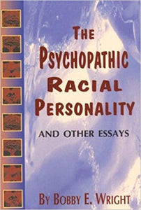 The Psychopathic Racial Personality By: Bobby E. Wright