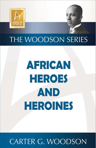 African Heroes and Heroines By: Carter G Woodsen