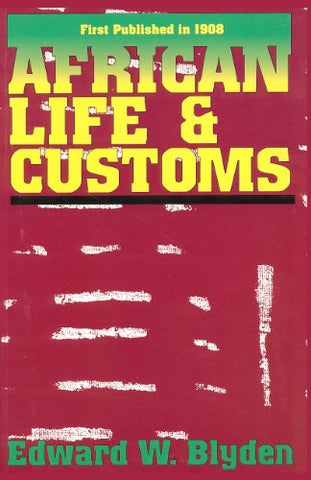 African Life & Customs By: Edward W. Blyden