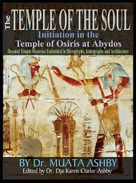 The Temple of the Soul Initiation in the Temple of Osiris at Abydos By: Dr. Muata Ashby
