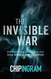 The Invisible War By: Chip Ingram