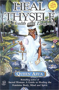 Heal Thyself for Health & Longevity By: Queen Afua