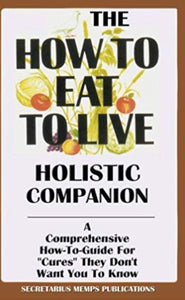 The How To Eat To Live Holistic Companion