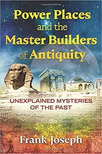 Power Place and the Master Builders of Antiquity: Unexplained Mysteries of the Past