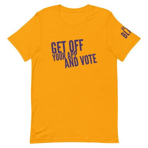 Get Off Your App and Vote - OPP - BGLO - Unisex T-Shirt