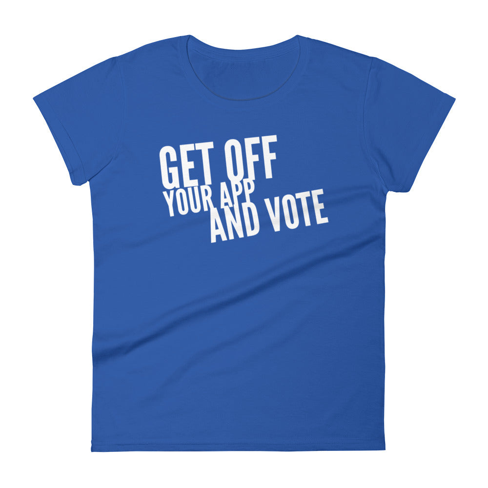 Get Off Your App and Vote - Women's t-shirt