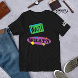 Wait! What?! T-Shirt
