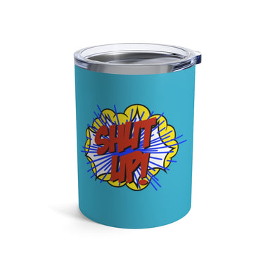 """Shut Up"" Tumbler 10oz - College Collections Art"