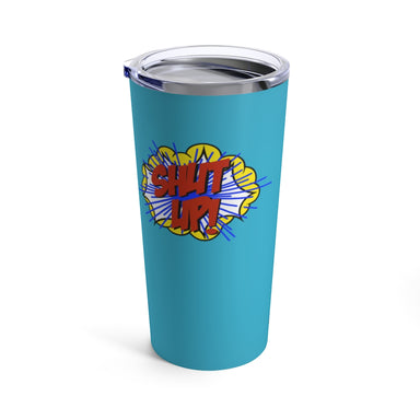 """Shut Up"" Tumbler 20oz"
